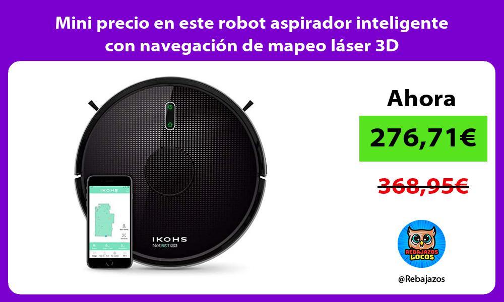 Mini precio en este robot aspirador inteligente con navegacion de mapeo laser 3D