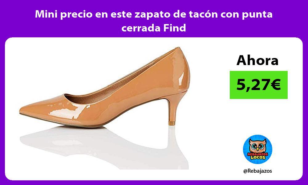 Mini precio en este zapato de tacon con punta cerrada Find