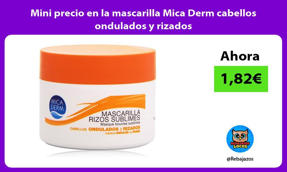 Mini precio en la mascarilla Mica Derm cabellos ondulados y rizados