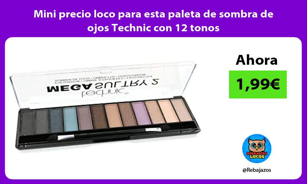 Mini precio loco para esta paleta de sombra de ojos Technic con 12 tonos
