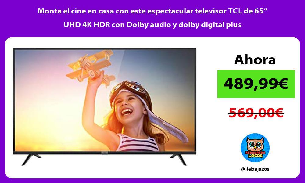 Monta el cine en casa con este espectacular televisor TCL de 65 UHD 4K HDR con Dolby audio y dolby digital plus