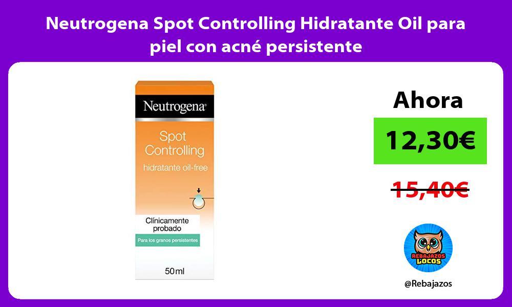 Neutrogena Spot Controlling Hidratante Oil para piel con acne persistente