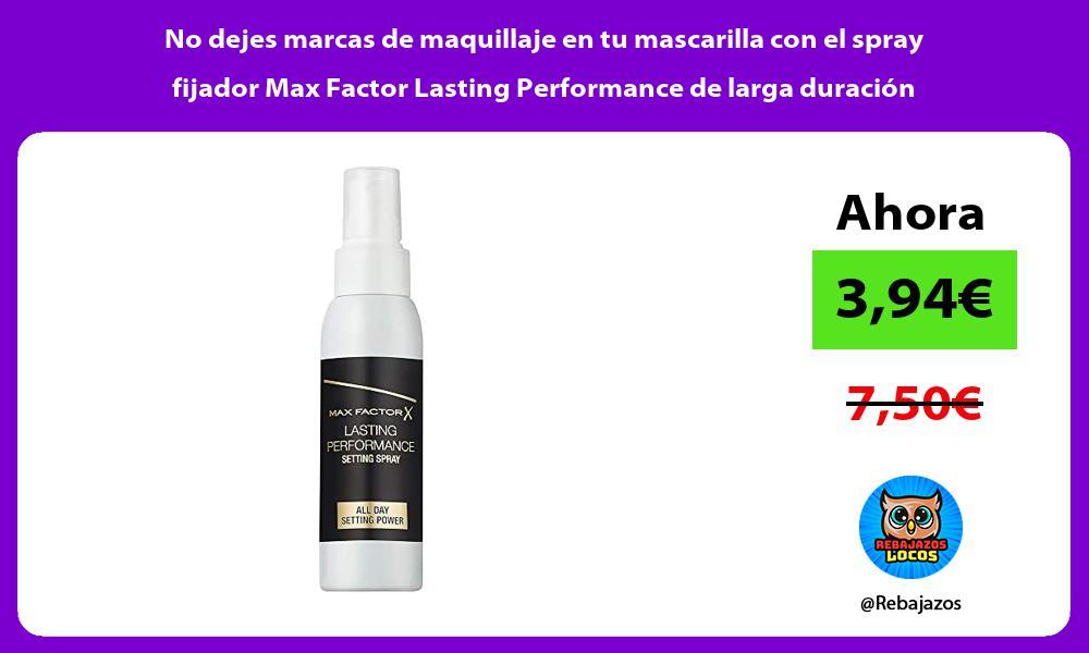 No dejes marcas de maquillaje en tu mascarilla con el spray fijador Max Factor Lasting Performance de larga duracion