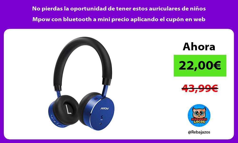 No pierdas la oportunidad de tener estos auriculares de ninos Mpow con bluetooth a mini precio aplicando el cupon en web