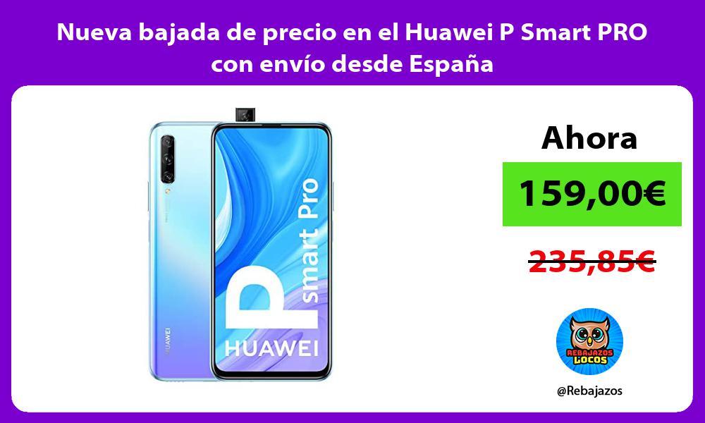 Nueva bajada de precio en el Huawei P Smart PRO con envio desde Espana