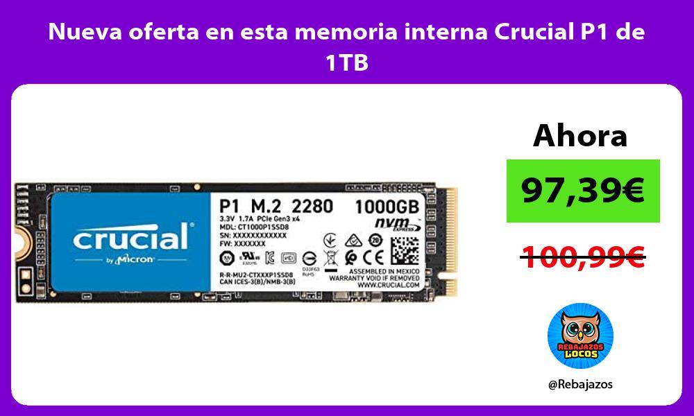Nueva oferta en esta memoria interna Crucial P1 de 1TB