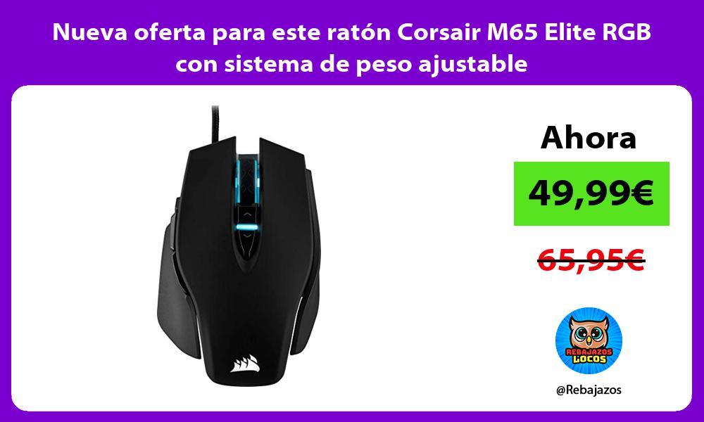Nueva oferta para este raton Corsair M65 Elite RGB con sistema de peso ajustable