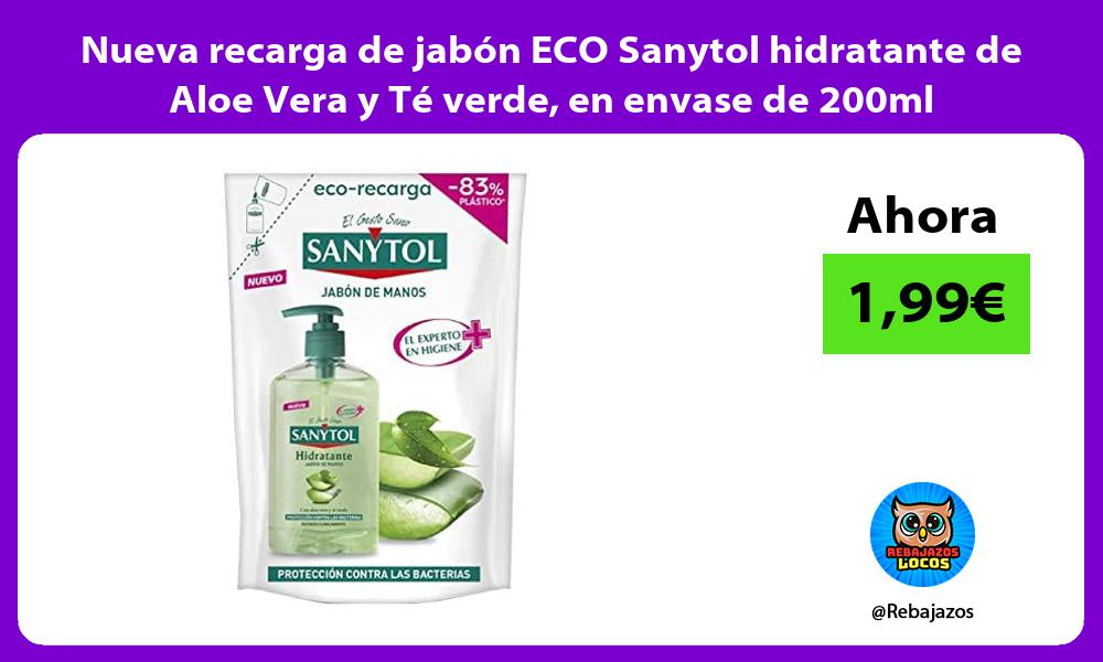 Nueva recarga de jabon ECO Sanytol hidratante de Aloe Vera y Te verde en envase de 200ml