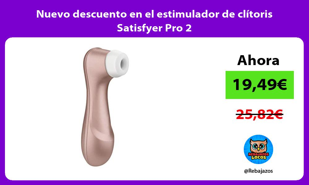 Nuevo descuento en el estimulador de clitoris Satisfyer Pro 2