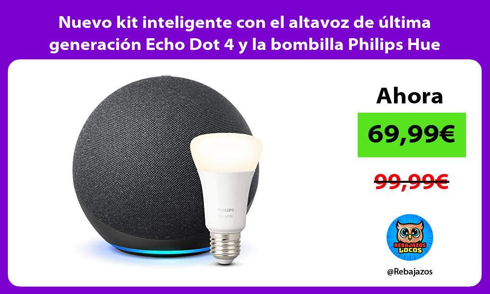 Nuevo kit inteligente con el altavoz de ultima generacion Echo Dot 4 y la bombilla Philips Hue