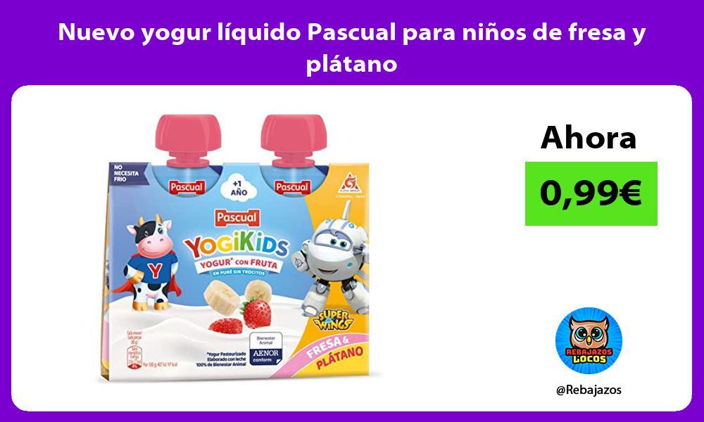 Nuevo yogur liquido Pascual para ninos de fresa y platano
