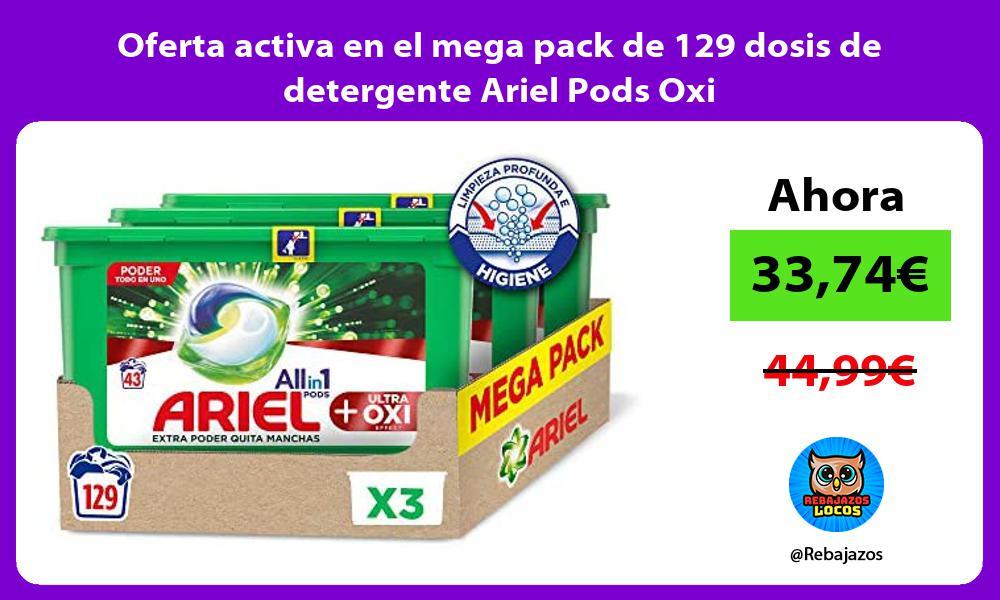 Oferta activa en el mega pack de 129 dosis de detergente Ariel Pods Oxi