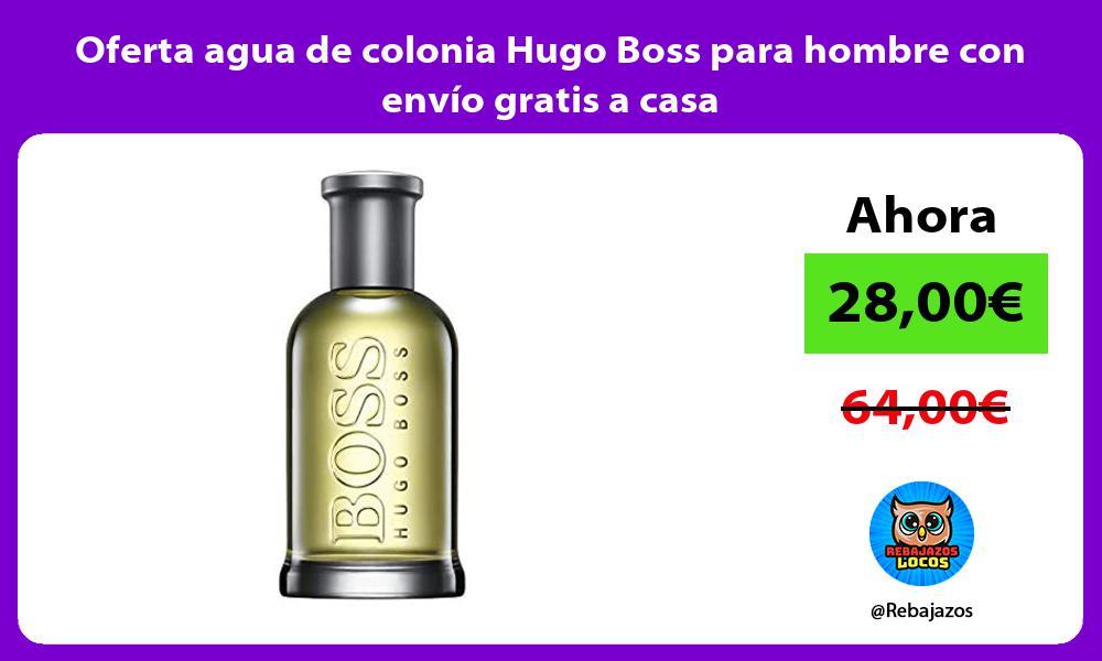 Oferta agua de colonia Hugo Boss para hombre con envio gratis a casa
