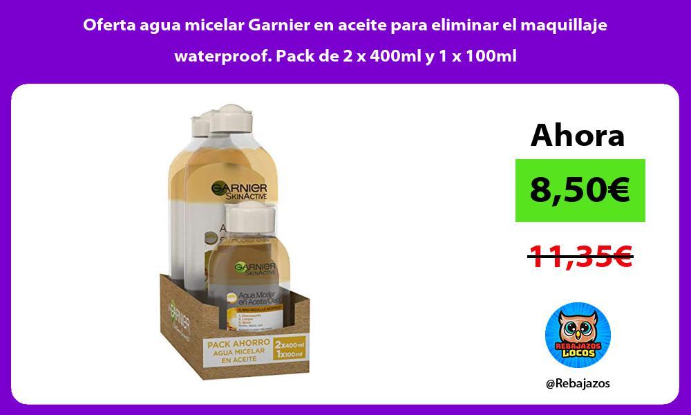 Oferta agua micelar Garnier en aceite para eliminar el maquillaje waterproof Pack de 2 x 400ml y 1 x 100ml