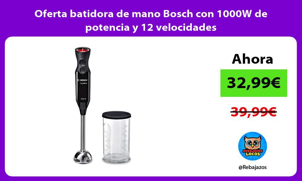 Oferta batidora de mano Bosch con 1000W de potencia y 12 velocidades