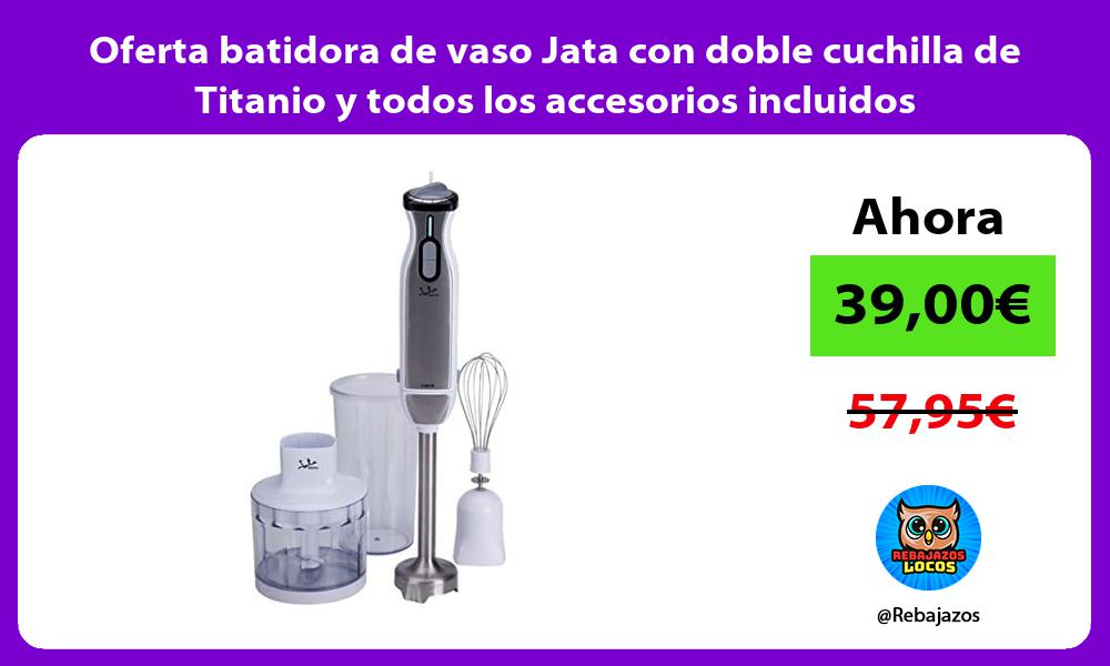 Oferta batidora de vaso Jata con doble cuchilla de Titanio y todos los accesorios incluidos
