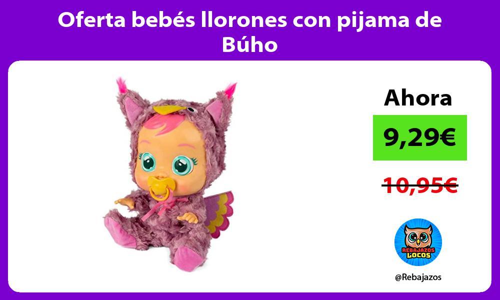 Oferta bebes llorones con pijama de Buho
