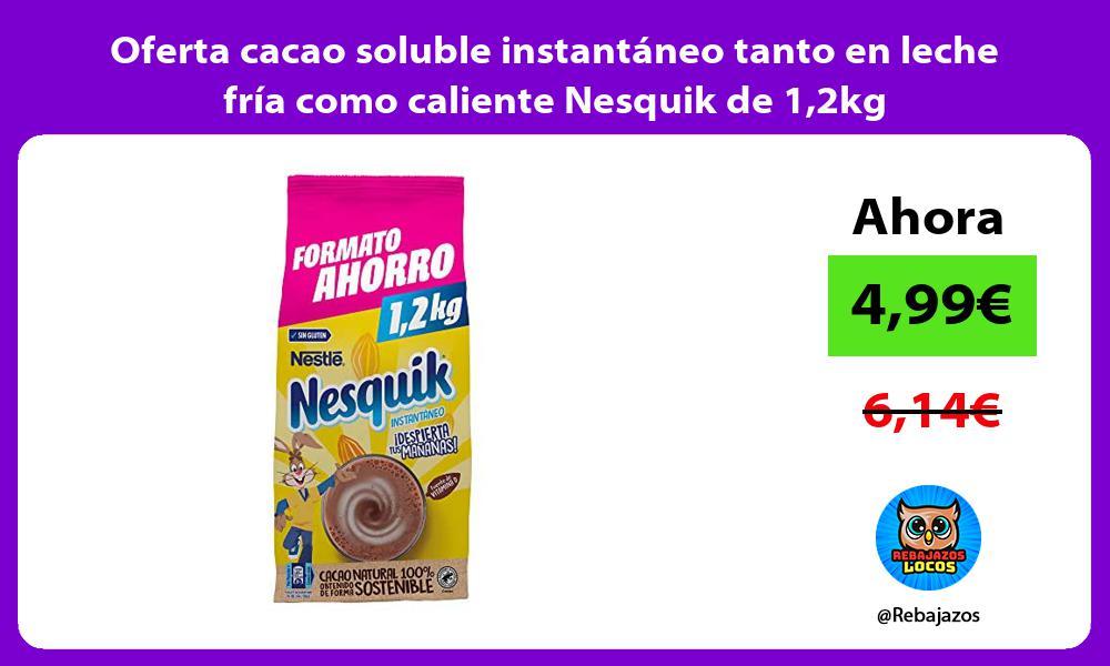 Oferta cacao soluble instantaneo tanto en leche fria como caliente Nesquik de 12kg