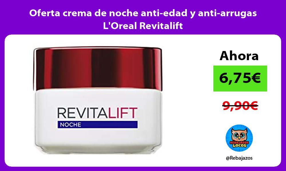 Oferta crema de noche anti edad y anti arrugas LOreal Revitalift