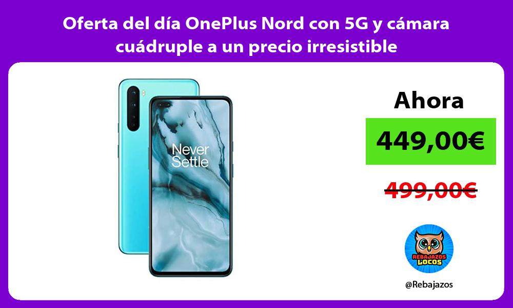 Oferta del dia OnePlus Nord con 5G y camara cuadruple a un precio irresistible