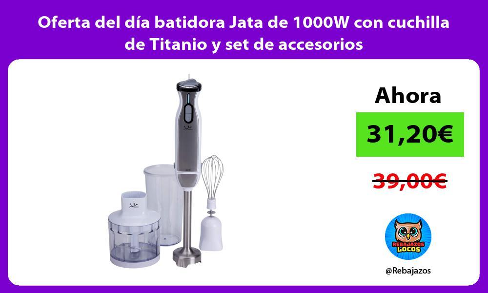 Oferta del dia batidora Jata de 1000W con cuchilla de Titanio y set de accesorios