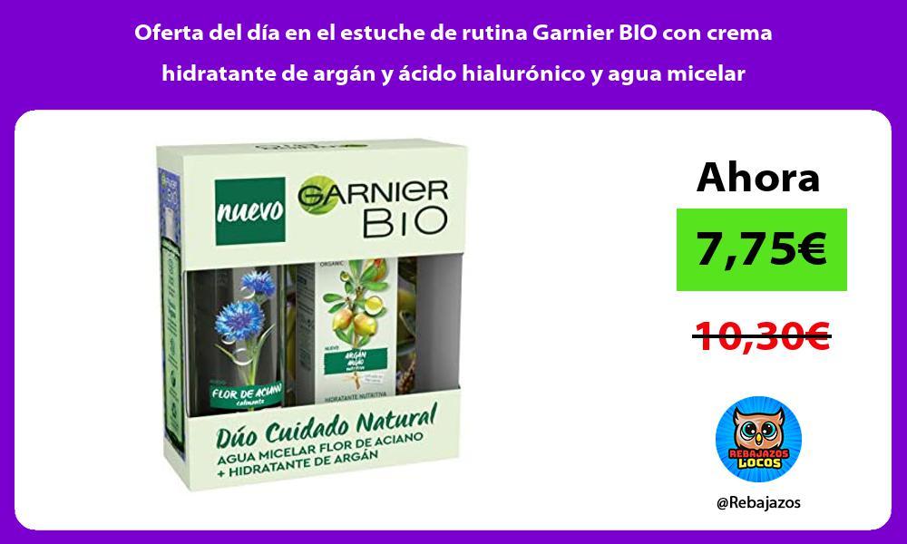 Oferta del dia en el estuche de rutina Garnier BIO con crema hidratante de argan y acido hialuronico y agua micelar