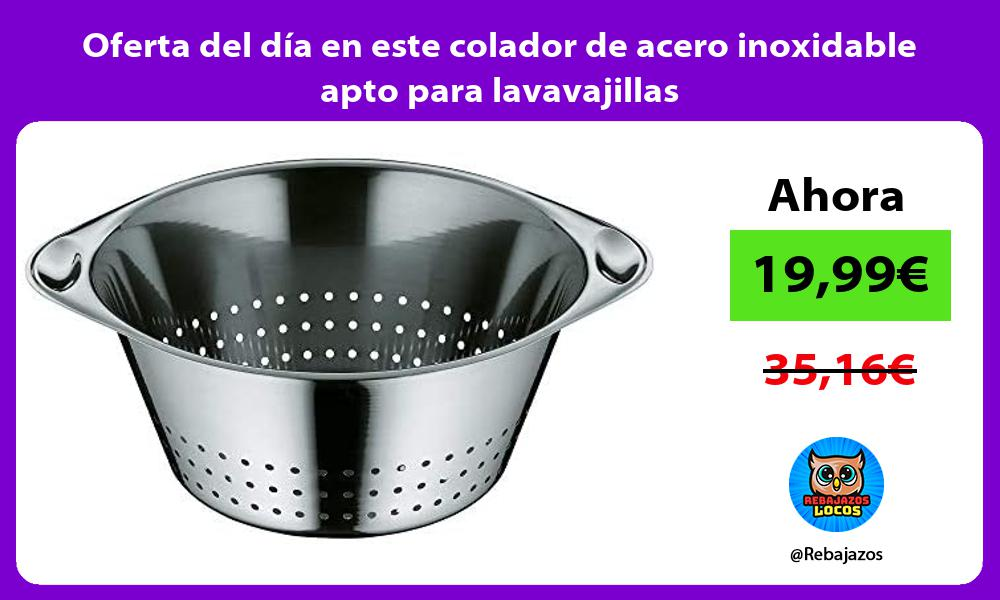 Oferta del dia en este colador de acero inoxidable apto para lavavajillas