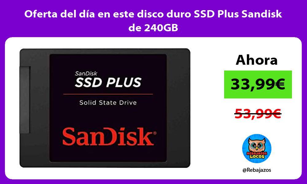 Oferta del dia en este disco duro SSD Plus Sandisk de 240GB