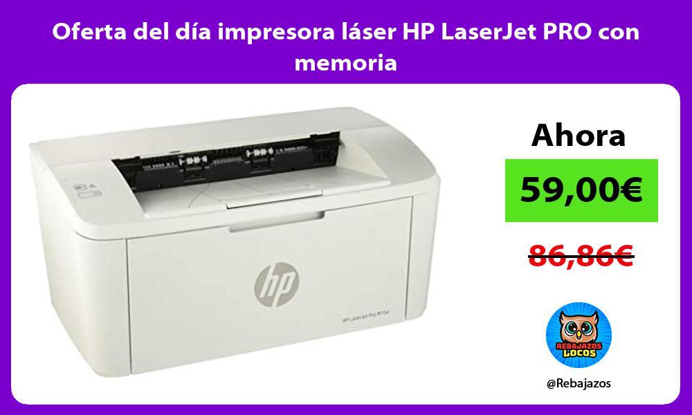 Oferta del dia impresora laser HP LaserJet PRO con memoria