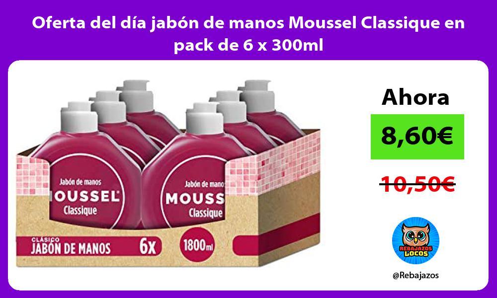 Oferta del dia jabon de manos Moussel Classique en pack de 6 x 300ml