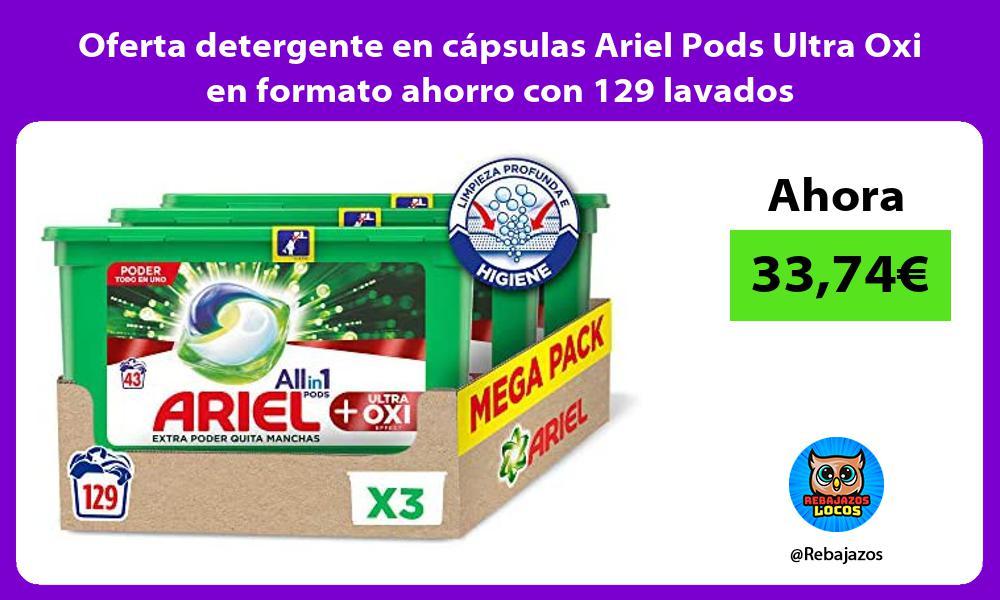 Oferta detergente en capsulas Ariel Pods Ultra Oxi en formato ahorro con 129 lavados