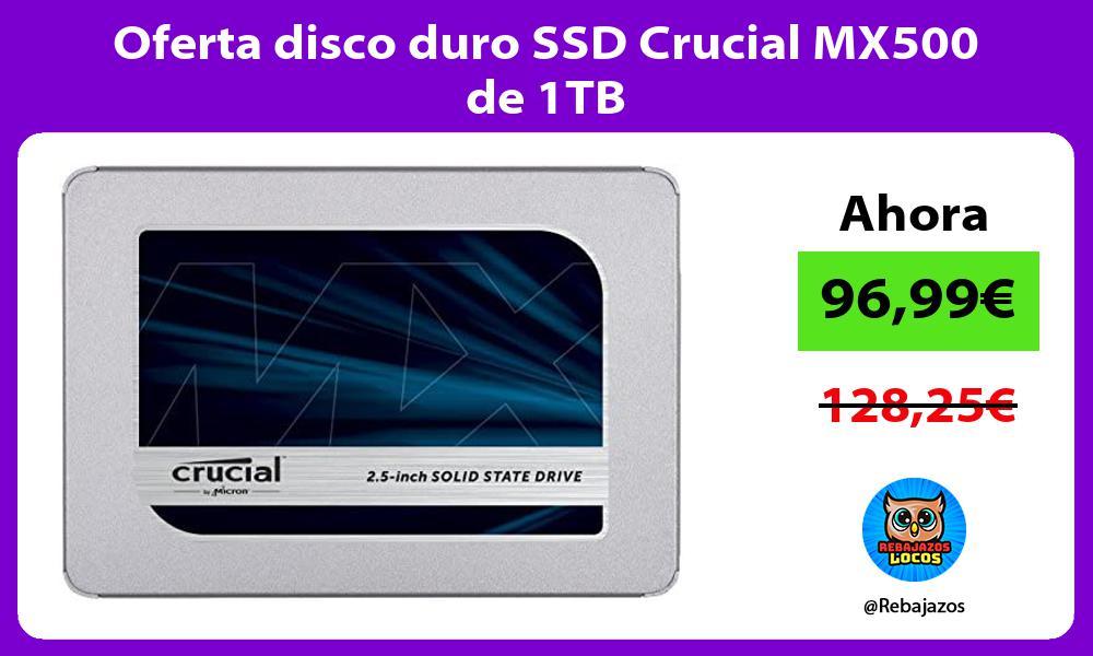Oferta disco duro SSD Crucial MX500 de 1TB