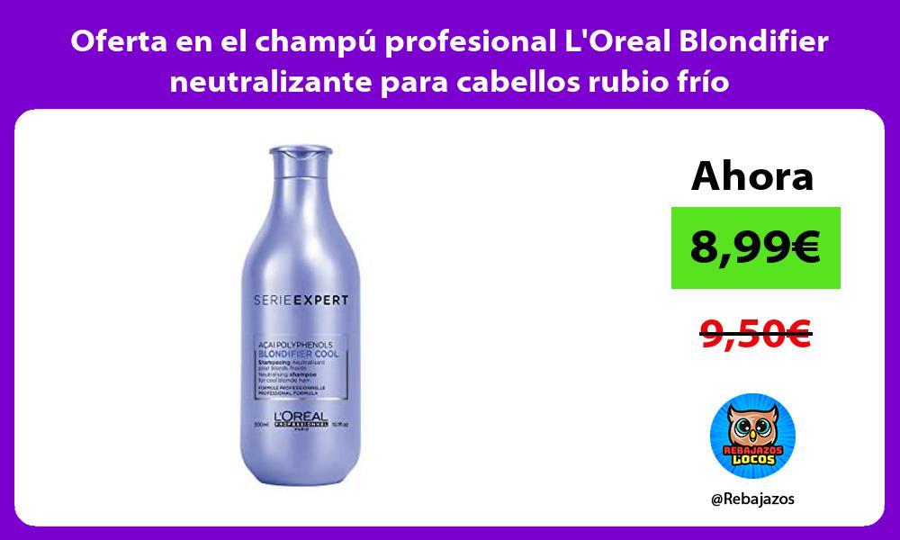 Oferta en el champu profesional LOreal Blondifier neutralizante para cabellos rubio frio