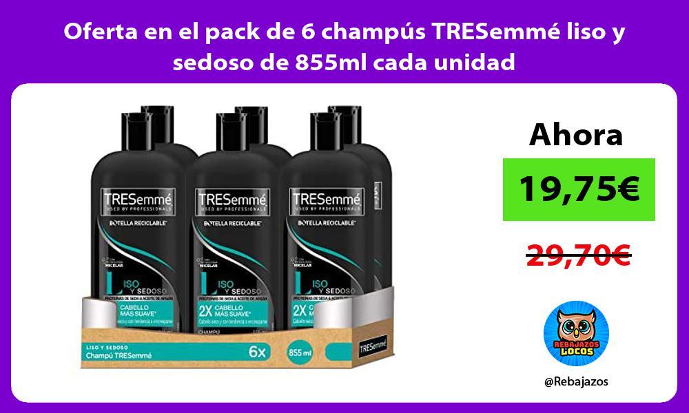 Oferta en el pack de 6 champus TRESemme liso y sedoso de 855ml cada unidad