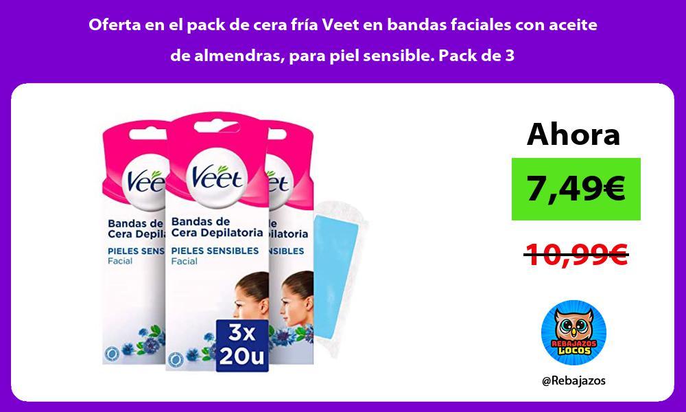 Oferta en el pack de cera fria Veet en bandas faciales con aceite de almendras para piel sensible Pack de 3