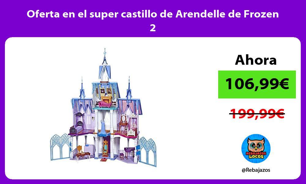 Oferta en el super castillo de Arendelle de Frozen 2