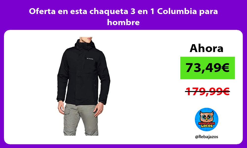 Oferta en esta chaqueta 3 en 1 Columbia para hombre