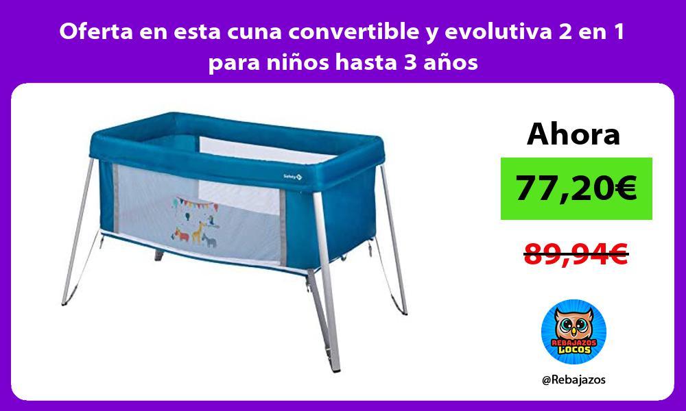 Oferta en esta cuna convertible y evolutiva 2 en 1 para ninos hasta 3 anos