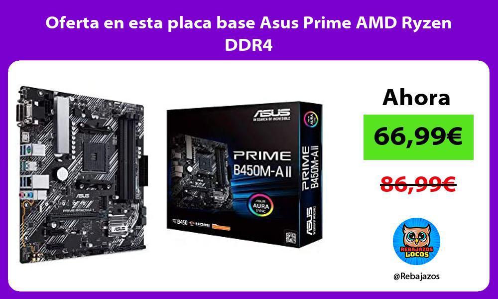 Oferta en esta placa base Asus Prime AMD Ryzen DDR4