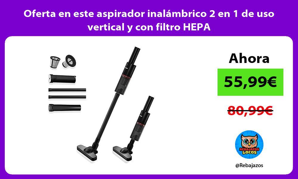 Oferta en este aspirador inalambrico 2 en 1 de uso vertical y con filtro HEPA