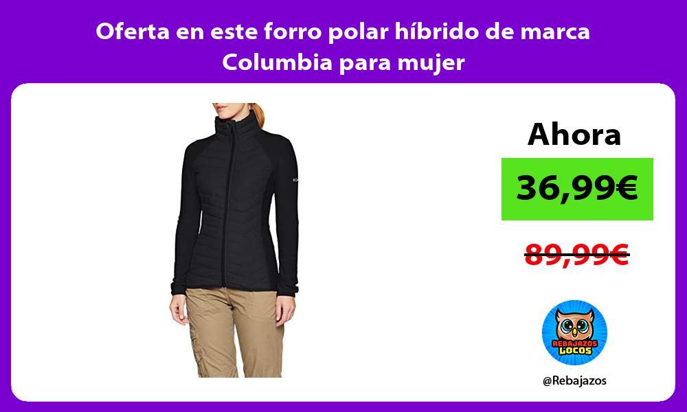 Oferta en este forro polar hibrido de marca Columbia para mujer