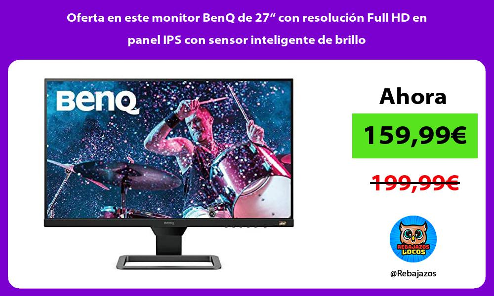 Oferta en este monitor BenQ de 27 con resolucion Full HD en panel IPS con sensor inteligente de brillo