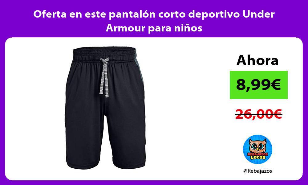 Oferta en este pantalon corto deportivo Under Armour para ninos