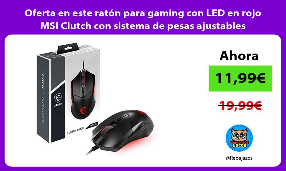 Oferta en este raton para gaming con LED en rojo MSI Clutch con sistema de pesas ajustables