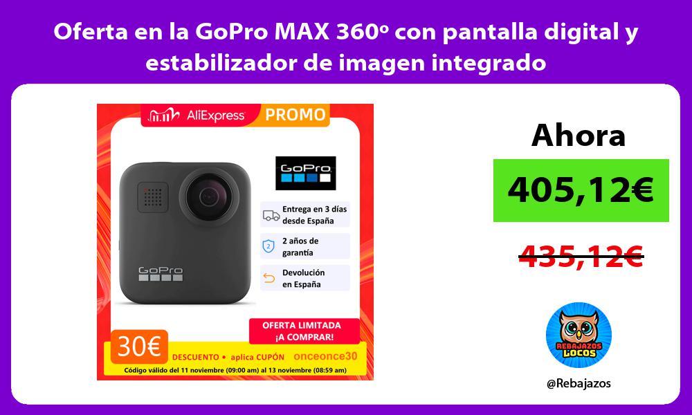 Oferta en la GoPro MAX 360o con pantalla digital y estabilizador de imagen integrado