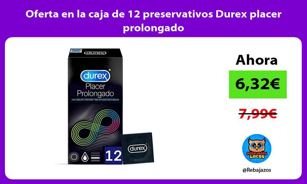Oferta en la caja de 12 preservativos Durex placer prolongado