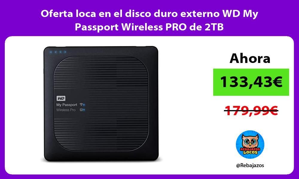 Oferta loca en el disco duro externo WD My Passport Wireless PRO de 2TB