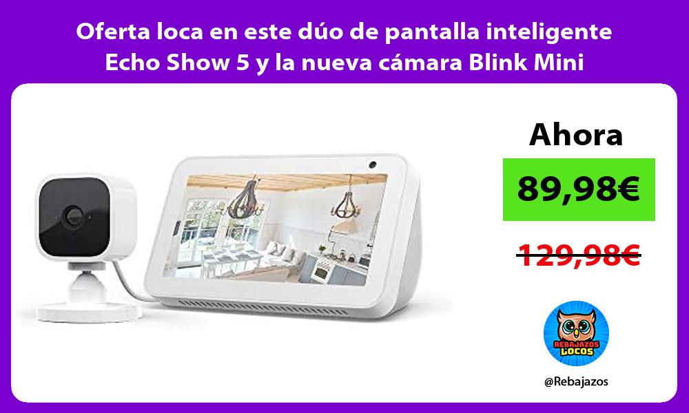 Oferta loca en este duo de pantalla inteligente Echo Show 5 y la nueva camara Blink Mini