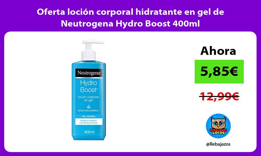 Oferta locion corporal hidratante en gel de Neutrogena Hydro Boost 400ml