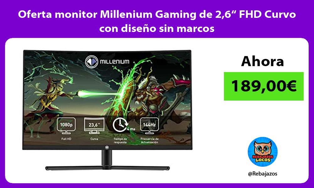 Oferta monitor Millenium Gaming de 26 FHD Curvo con diseno sin marcos